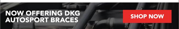 NOW OFFERING DKG AUTOSPORT BRACES